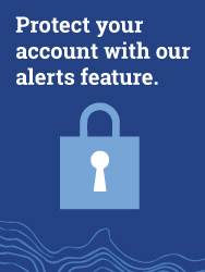 Protect your accounts with our alerts feature